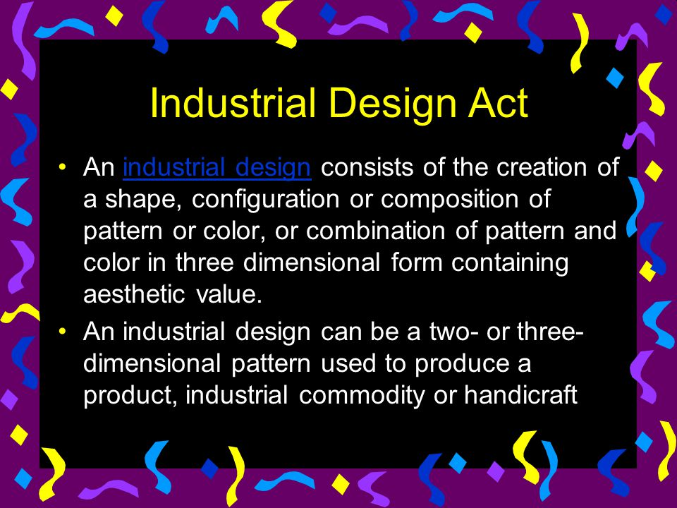 Industrial Design Act An industrial design consists of the creation of a shape, configuration or composition of pattern or color, or combination of pa