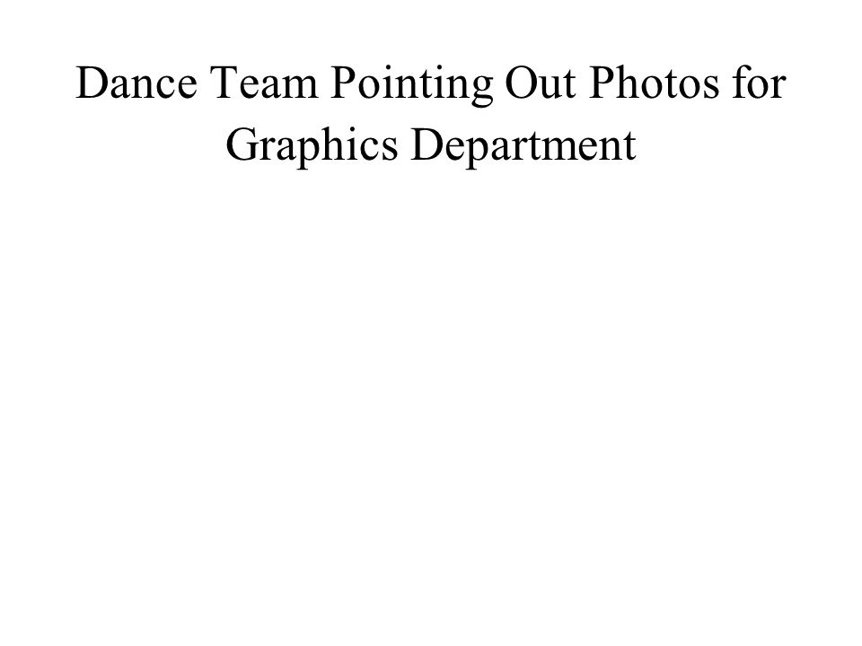 Dance Team Pointing Out Photos for Graphics Department