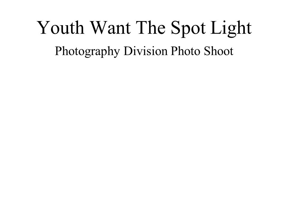 Youth Want The Spot Light Photography Division Photo Shoot