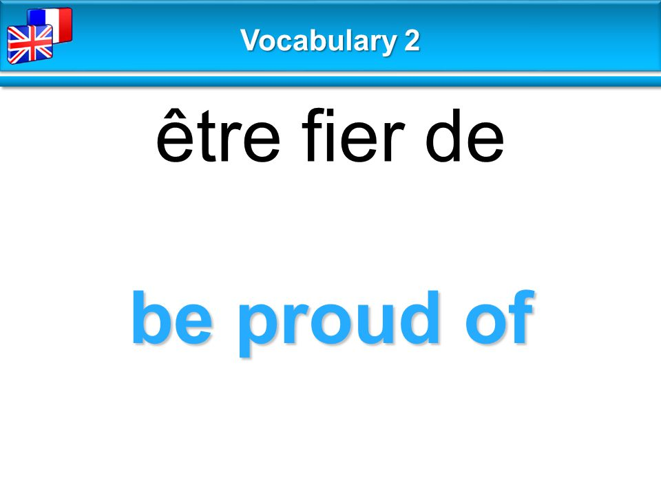 be proud of être fier de Vocabulary 2