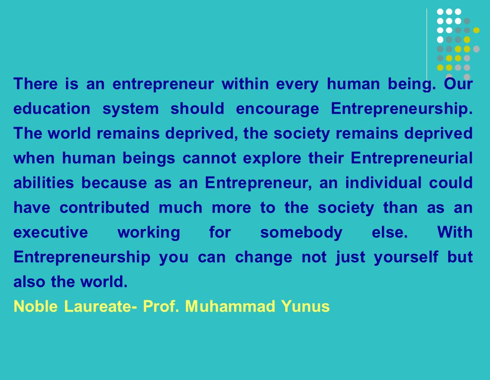 There is an entrepreneur within every human being.