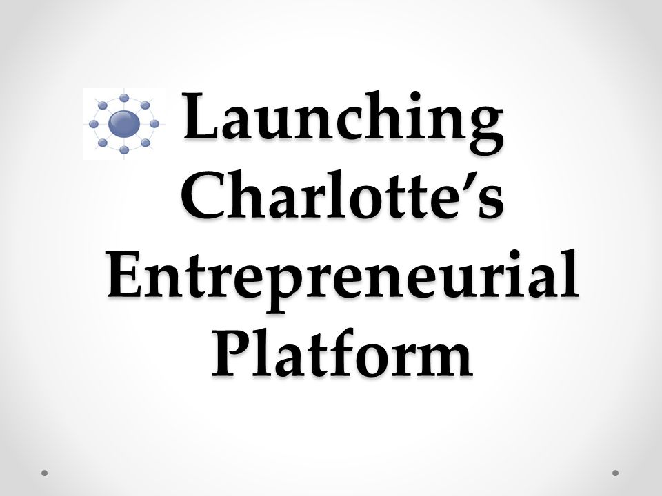 Launching Charlotte's Entrepreneurial Platform