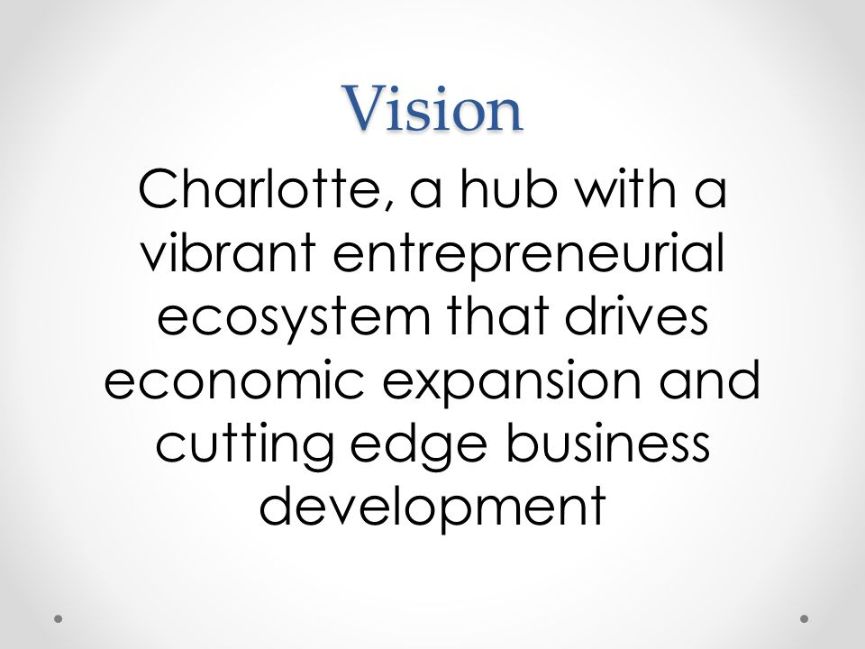 Vision Charlotte, a hub with a vibrant entrepreneurial ecosystem that drives economic expansion and cutting edge business development