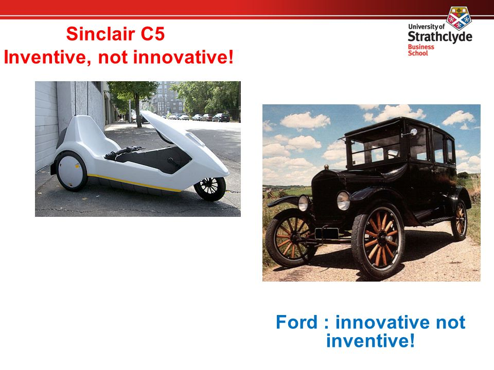 Sinclair C5 Inventive, not innovative! Ford : innovative not inventive!