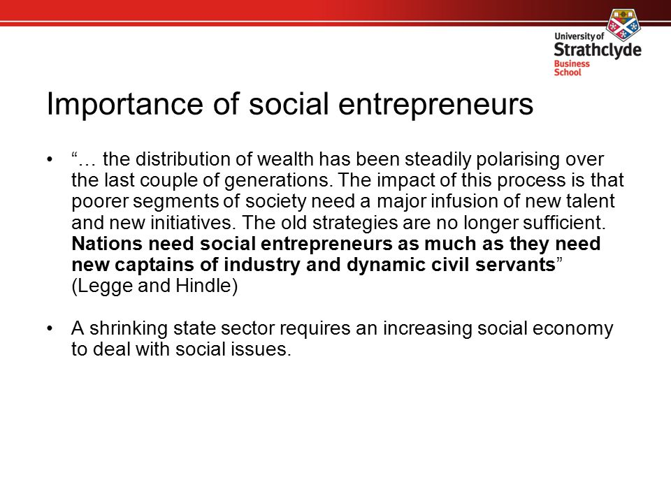 "Importance of social entrepreneurs ""… the distribution of wealth has been steadily polarising over the last couple of generations. The impact of this"