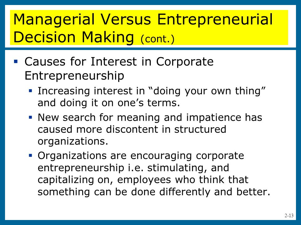 2-14  Corporate entrepreneurship is most strongly reflected in the following endeavors:  New business venturing (corporate venturing) - The creation of a new business within an existing organization.