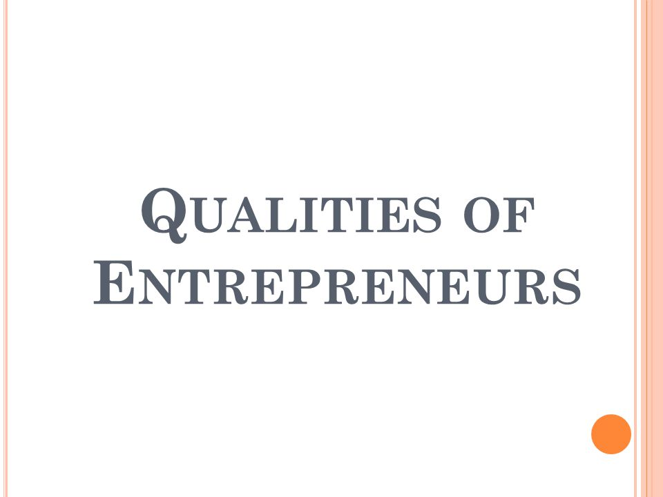 Q UALITIES OF E NTREPRENEURS
