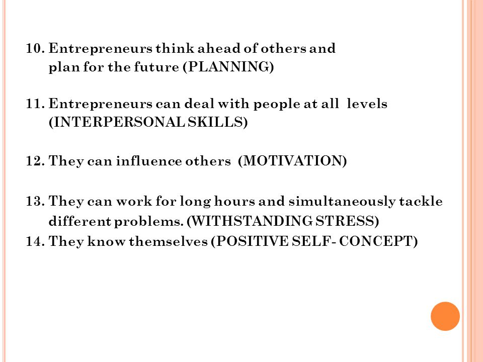 10. Entrepreneurs think ahead of others and plan for the future (PLANNING) 11.