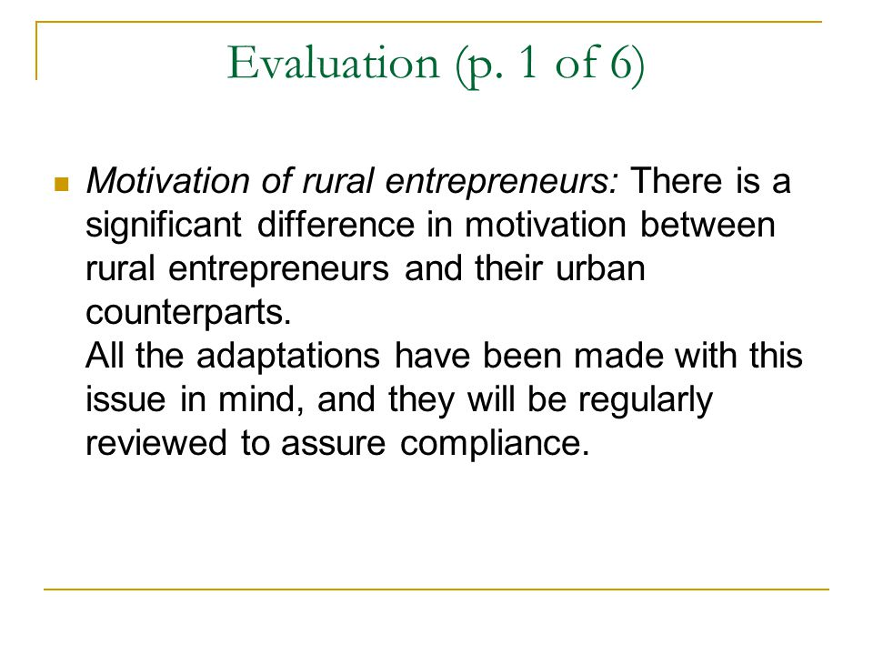 Evaluation (p. 1 of 6) Motivation of rural entrepreneurs: There is a significant difference in motivation between rural entrepreneurs and their urban