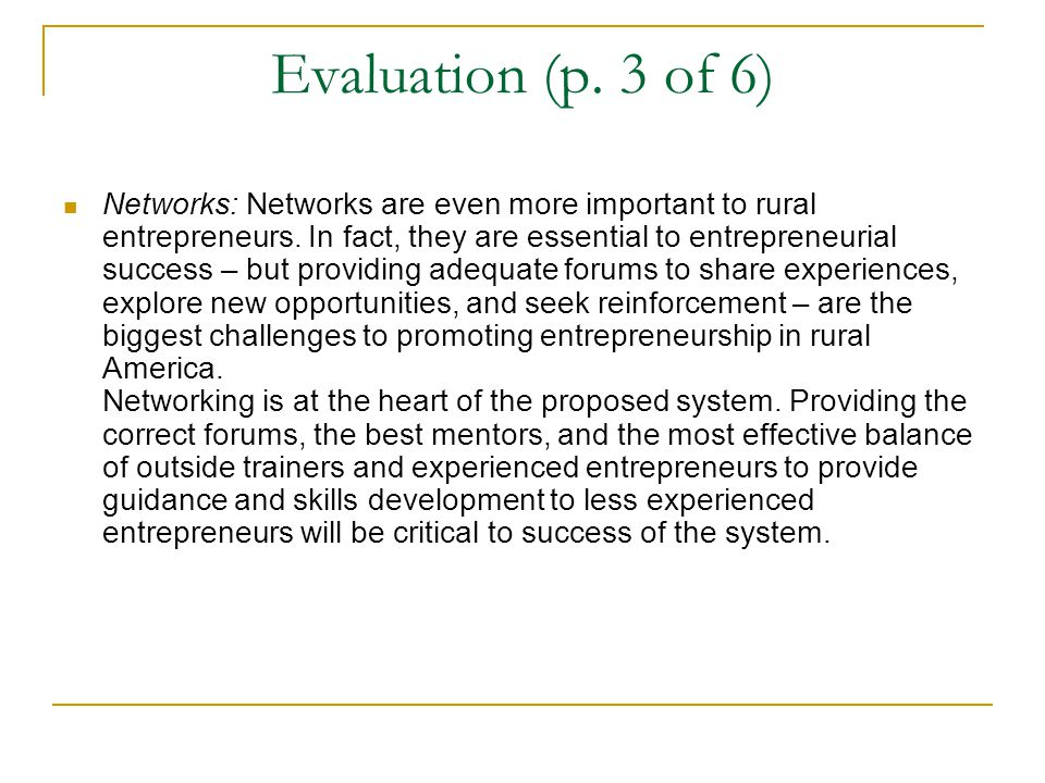 Evaluation (p. 3 of 6) Networks: Networks are even more important to rural entrepreneurs.
