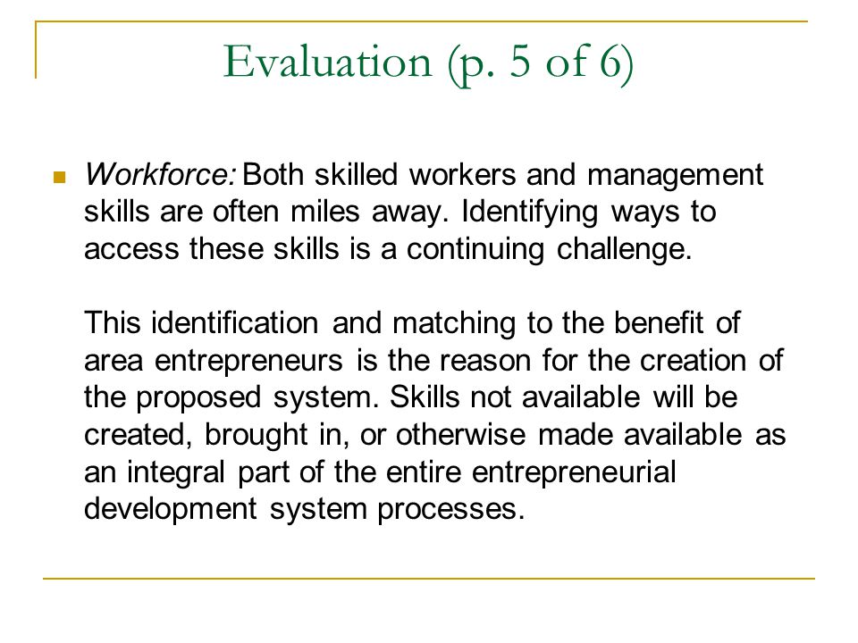 Evaluation (p. 5 of 6) Workforce: Both skilled workers and management skills are often miles away.