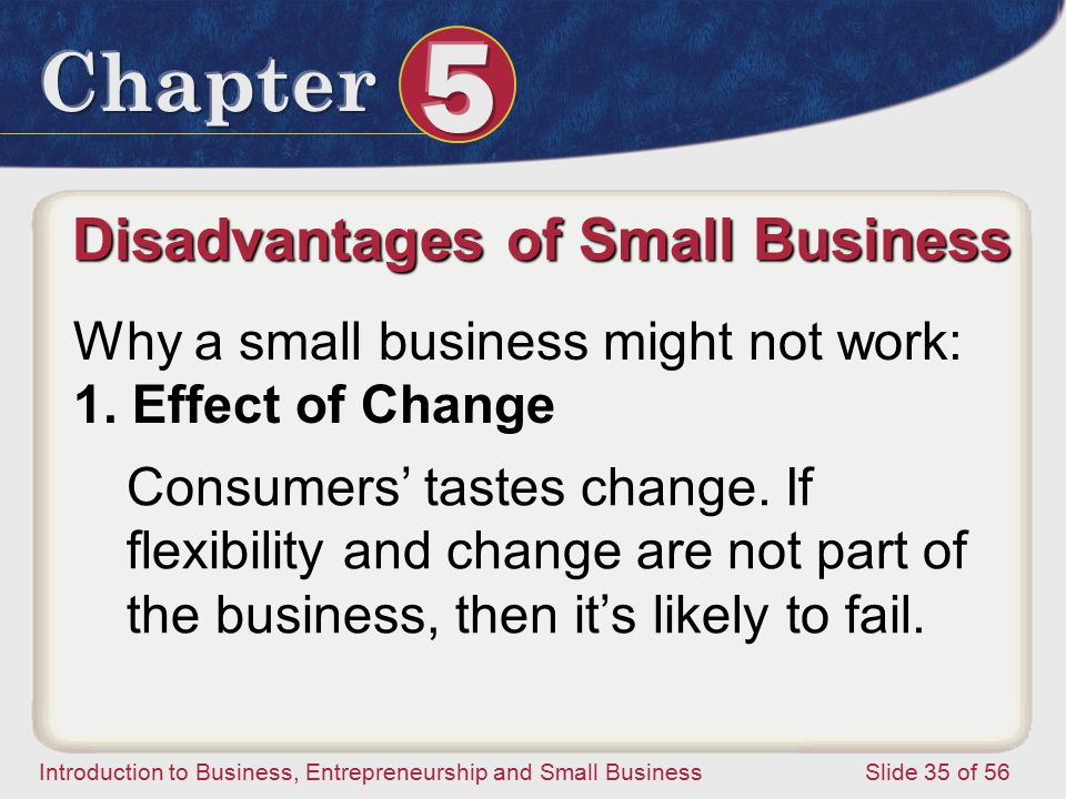Introduction to Business, Entrepreneurship and Small Business Slide 35 of 56 Why a small business might not work: 1.
