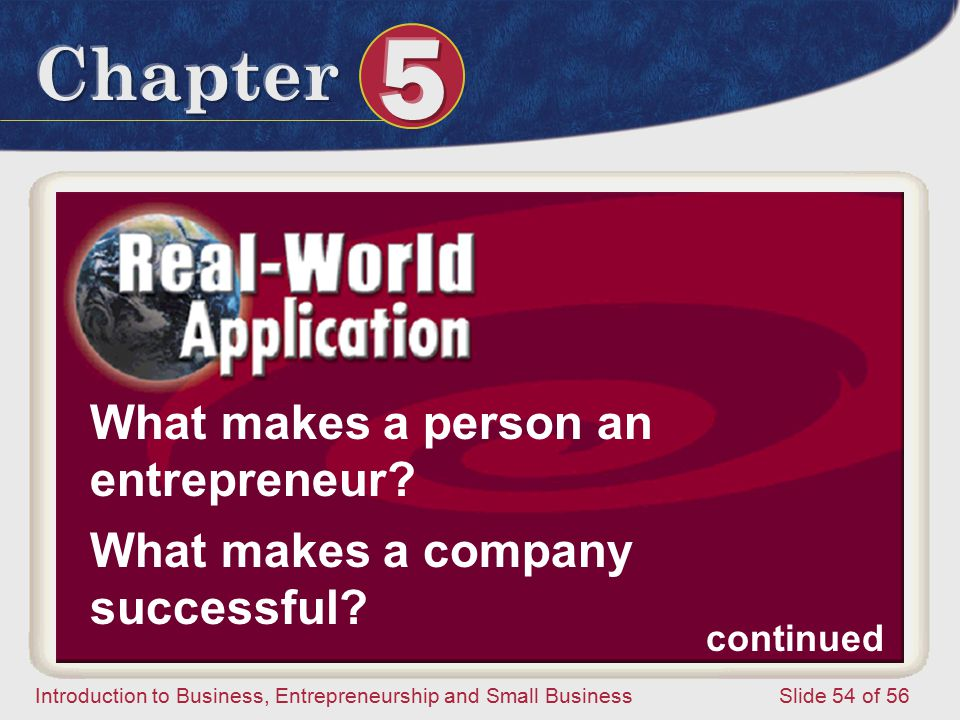 Introduction to Business, Entrepreneurship and Small Business Slide 54 of 56 continued What makes a person an entrepreneur.