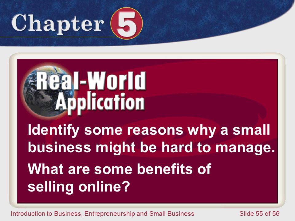 Introduction to Business, Entrepreneurship and Small Business Slide 55 of 56 Identify some reasons why a small business might be hard to manage.