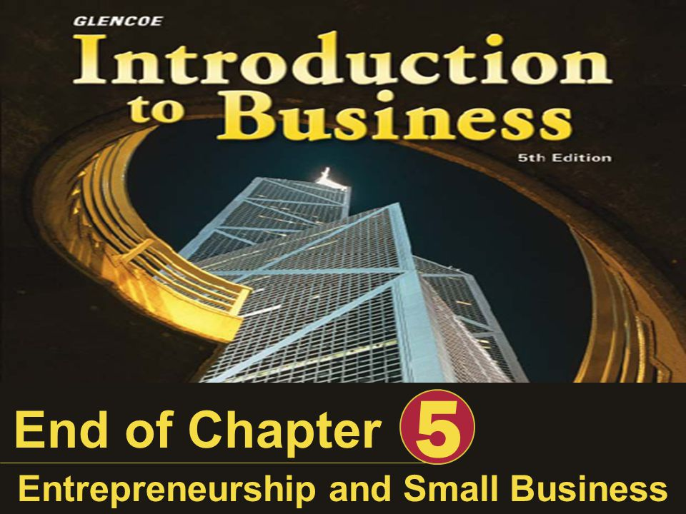End of Chapter 5 Entrepreneurship and Small Business