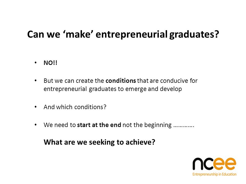 Can we 'make' entrepreneurial graduates. NO!.