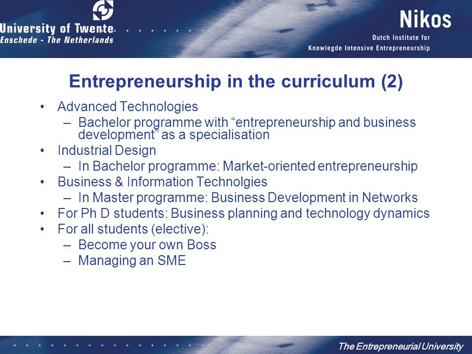 "The Entrepreneurial University Entrepreneurship in the curriculum (2) Advanced Technologies –Bachelor programme with ""entrepreneurship and business de"