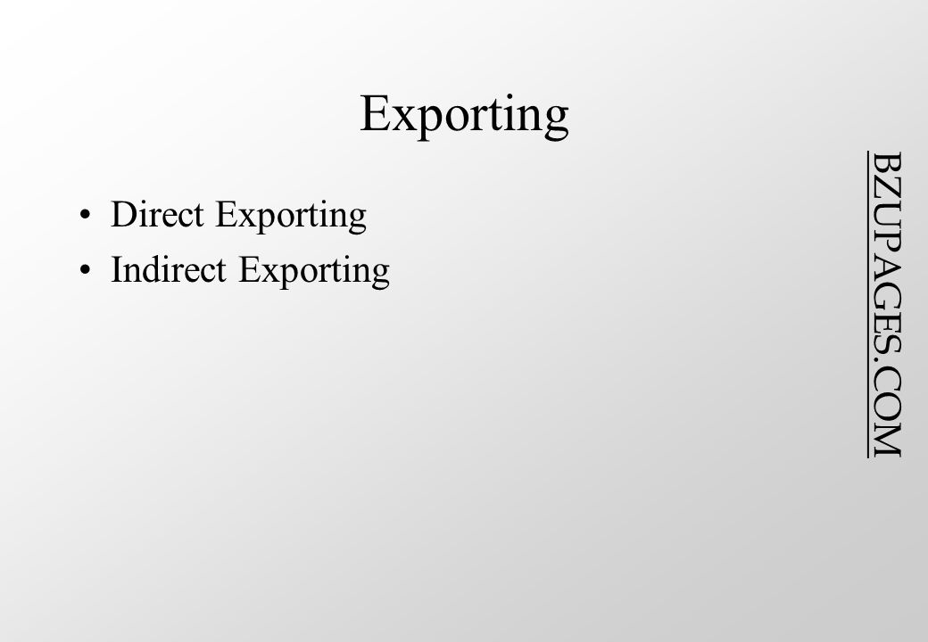 BZUPAGES.COM Exporting Direct Exporting Indirect Exporting