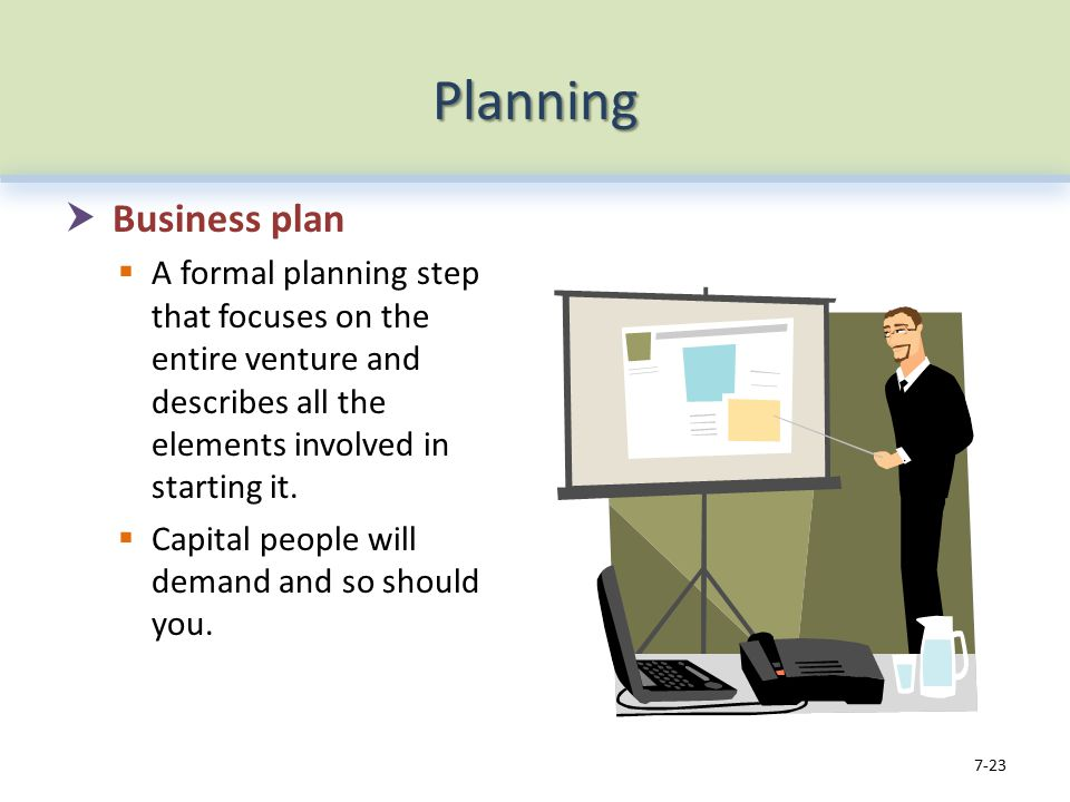 Planning  Business plan  A formal planning step that focuses on the entire venture and describes all the elements involved in starting it.