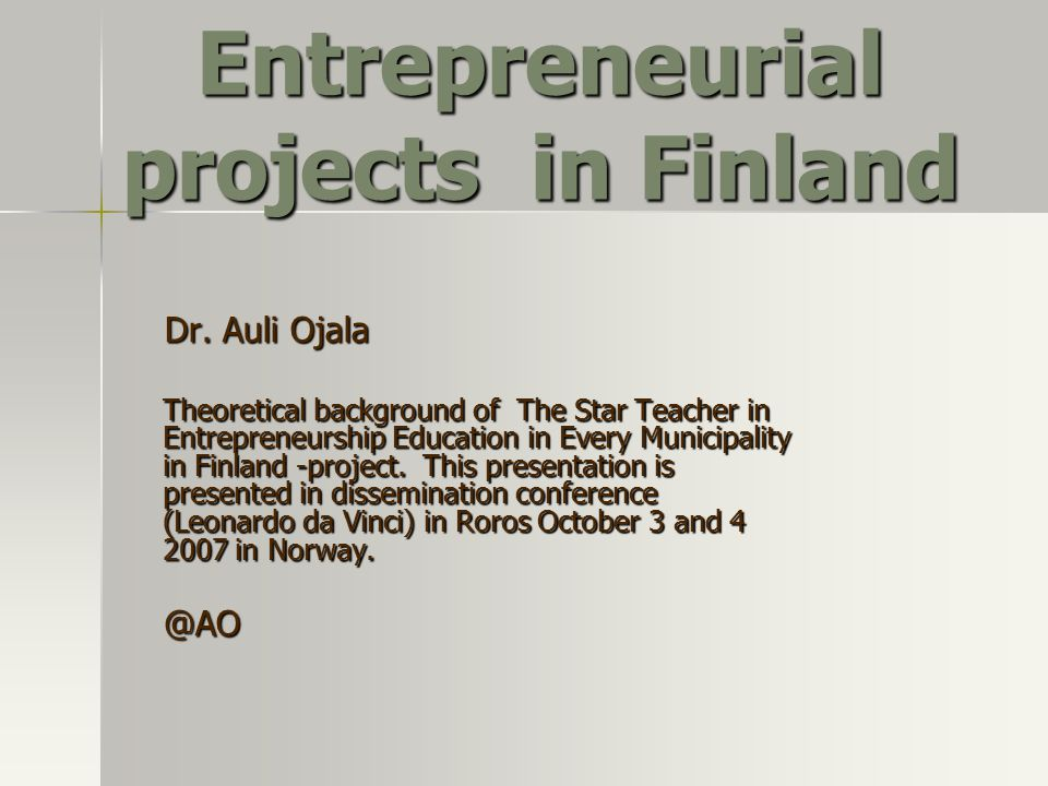 Entrepreneurial projects in Finland Dr.Auli Ojala Dr.