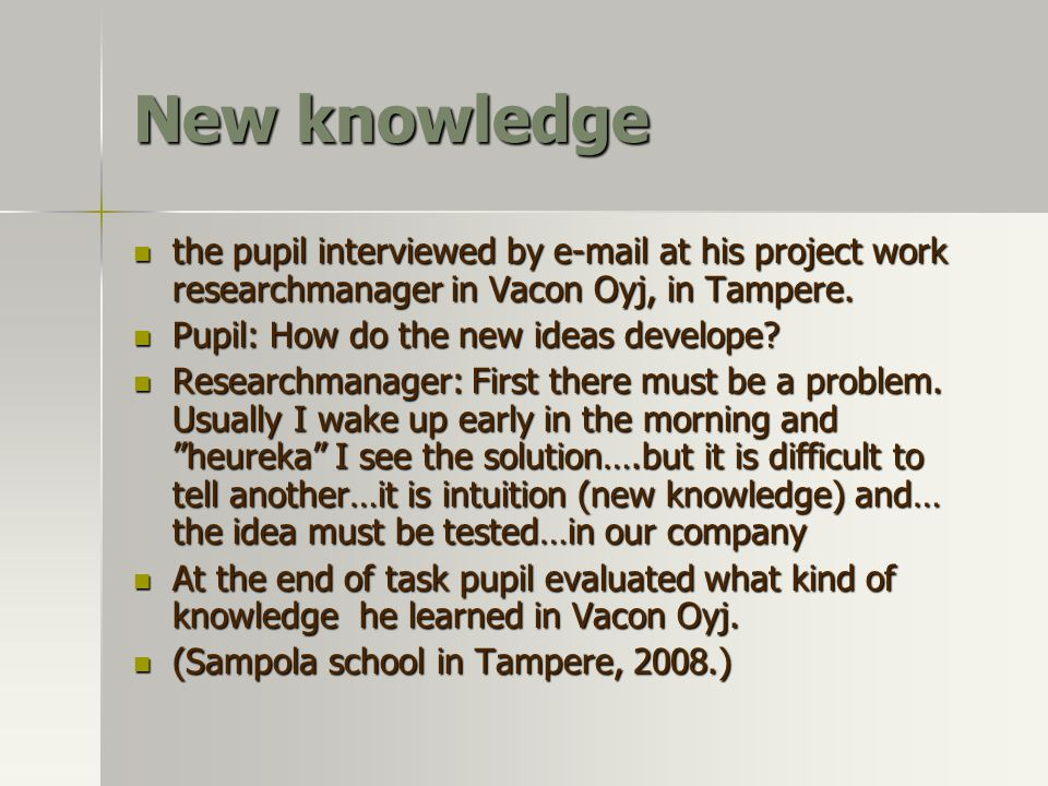 New knowledge the pupil interviewed by e-mail at his project work researchmanager in Vacon Oyj, in Tampere.