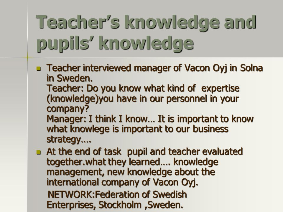 Teacher's knowledge and pupils' knowledge Teacher interviewed manager of Vacon Oyj in Solna in Sweden.