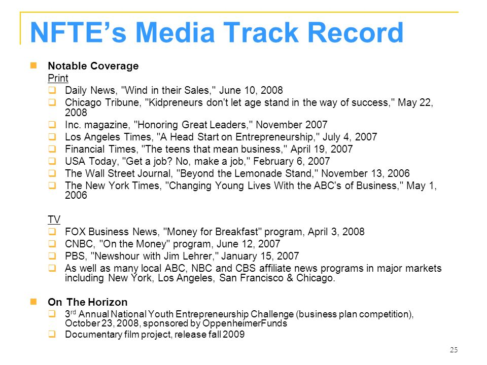 25 NFTE's Media Track Record Notable Coverage Print  Daily News, Wind in their Sales, June 10, 2008  Chicago Tribune, Kidpreneurs don t let age stand in the way of success, May 22, 2008  Inc.