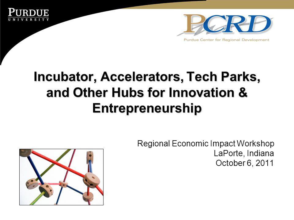 For More Information ACENet - http://www.acenetworks.org/http://www.acenetworks.org/ Capital Factory - http://www.capitalfactory.com/http://www.capitalfactory.com/ Entrepreneurship Hall @ RIT - http://www.rit.edu/research/simonecenter/http://www.rit.edu/research/simonecenter/ Flagship2 - http://www.charlestonflagship.comhttp://www.charlestonflagship.com Georgia Research Alliance - http://www.gra.org/http://www.gra.org/ Kokomo Innovates - http://www.youtube.com/watch?v=vI9LpKVQEs4http://www.youtube.com/watch?v=vI9LpKVQEs4 Purdue Research Park - http://www.purdueresearchpark.com/http://www.purdueresearchpark.com/