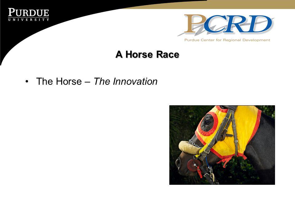 A Horse Race The Horse – The Innovation The Jockey – The Entrepreneur