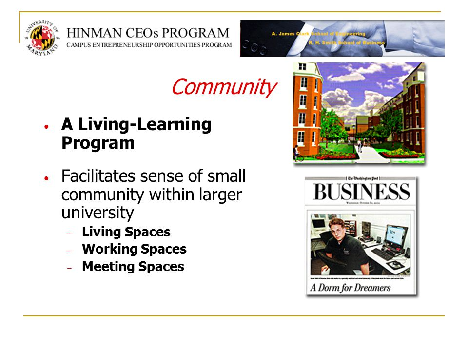 A Living-Learning Program Facilitates sense of small community within larger university – Living Spaces – Working Spaces – Meeting Spaces Community