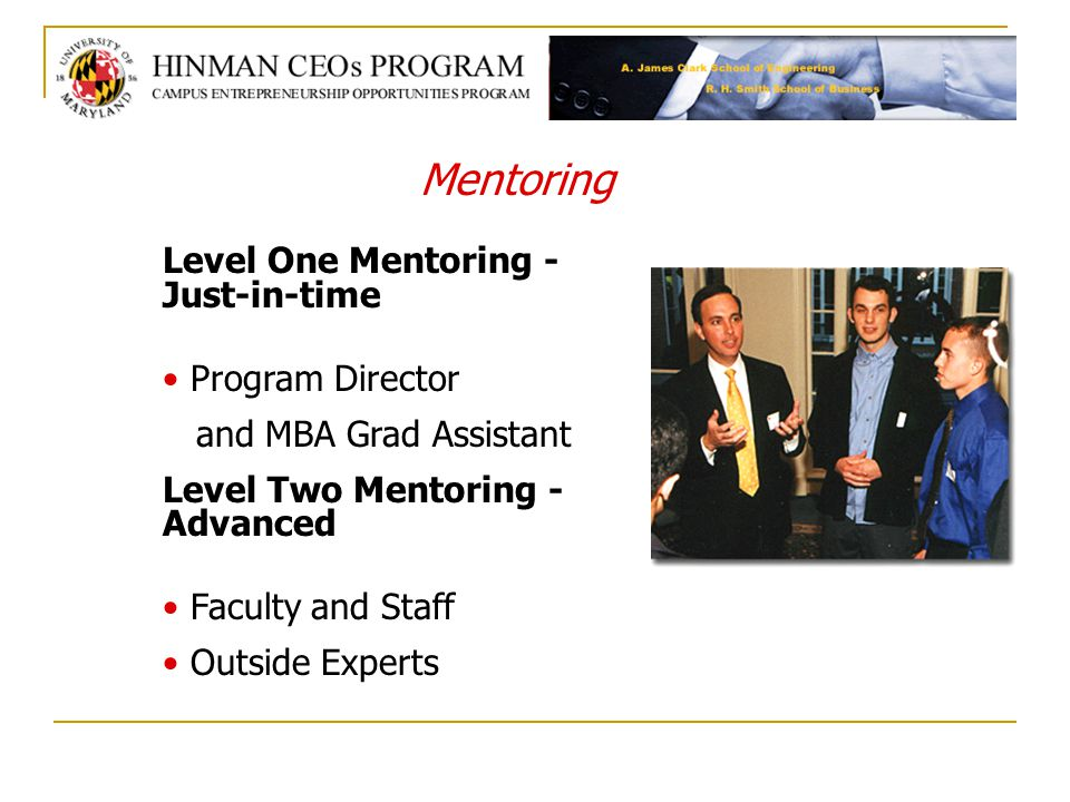 Mentoring Level One Mentoring - Just-in-time Program Director and MBA Grad Assistant Level Two Mentoring - Advanced Faculty and Staff Outside Experts
