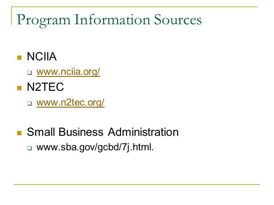 Program Information Sources NCIIA  www.nciia.org/ www.nciia.org/ N2TEC  www.n2tec.org/ www.n2tec.org/ Small Business Administration  www.sba.gov/gcbd/7j.html.
