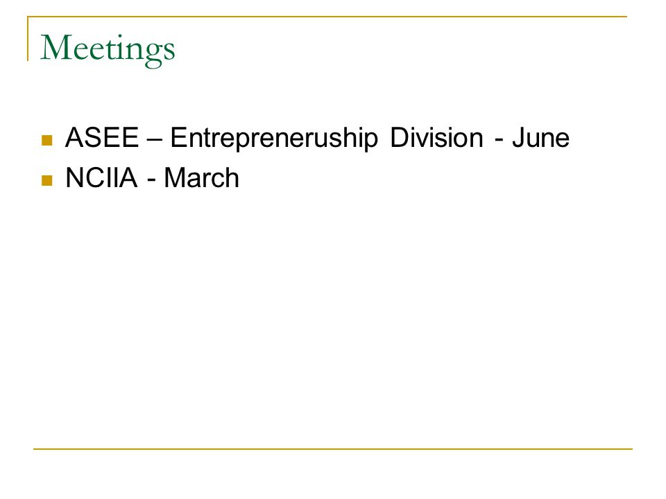 Meetings ASEE – Entrepreneruship Division - June NCIIA - March