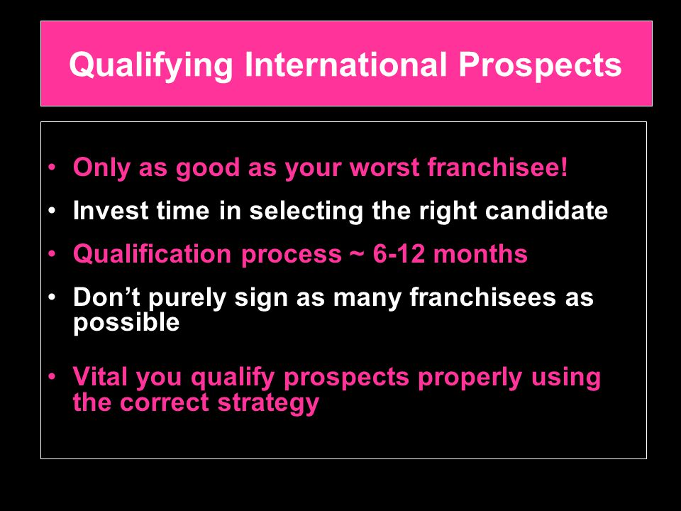 Qualifying International Prospects Only as good as your worst franchisee.