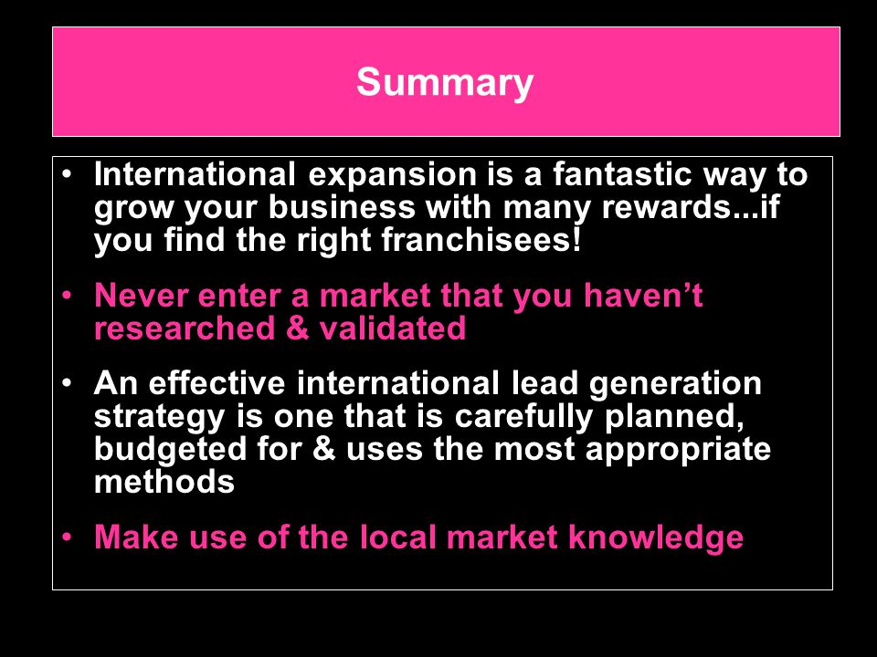 Summary International expansion is a fantastic way to grow your business with many rewards...if you find the right franchisees.