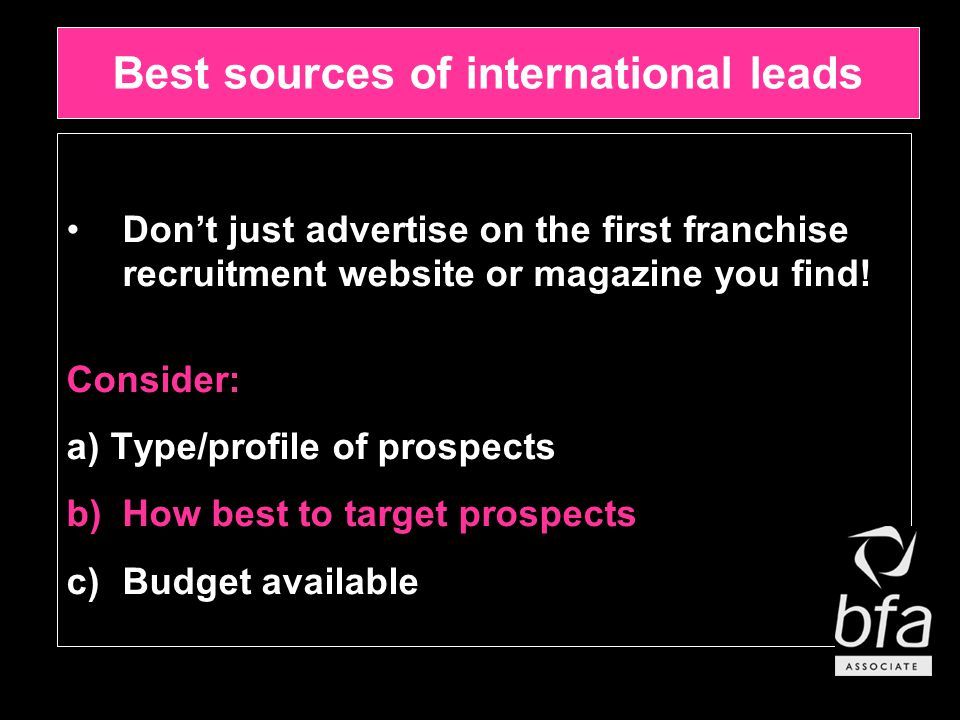 Best sources of international leads Don't just advertise on the first franchise recruitment website or magazine you find.