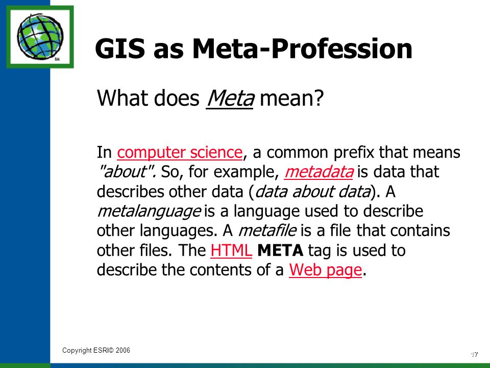 Copyright ESRI© 2006 17 GIS as Meta-Profession In computer science, a common prefix that means