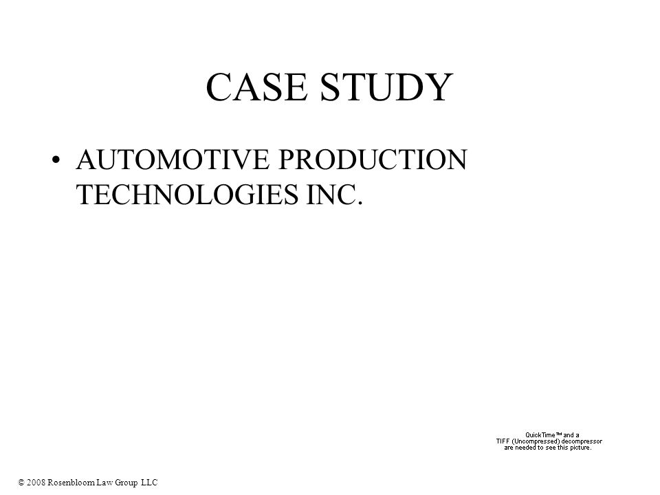 © 2008 Rosenbloom Law Group LLC CASE STUDY AUTOMOTIVE PRODUCTION TECHNOLOGIES INC.