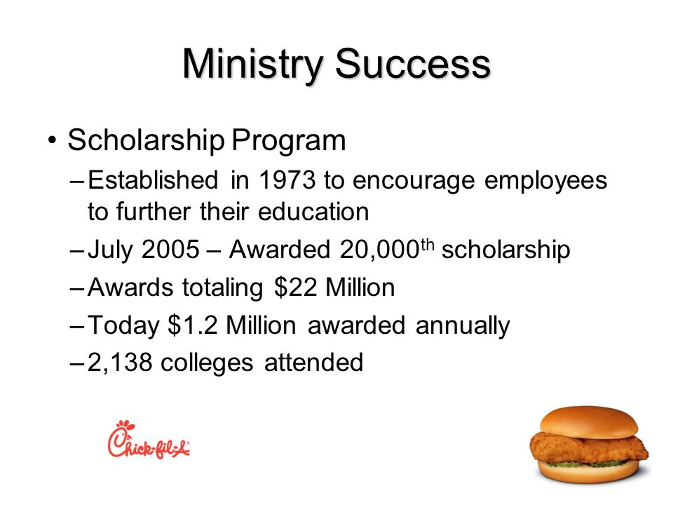 Ministry Success Scholarship Program –Established in 1973 to encourage employees to further their education –July 2005 – Awarded 20,000 th scholarship –Awards totaling $22 Million –Today $1.2 Million awarded annually –2,138 colleges attended
