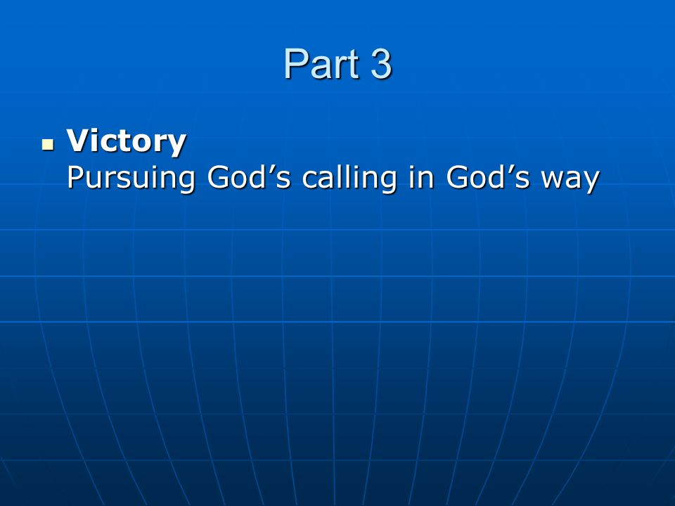 Part 3 Victory Pursuing God's calling in God's way Victory Pursuing God's calling in God's way