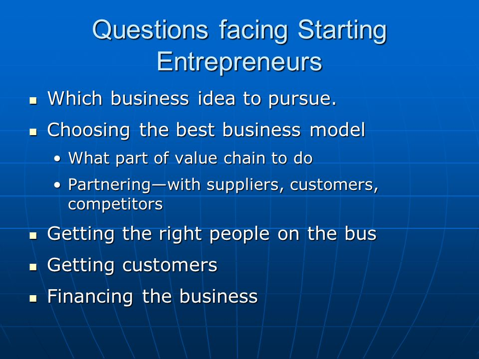 Questions facing Starting Entrepreneurs Which business idea to pursue.