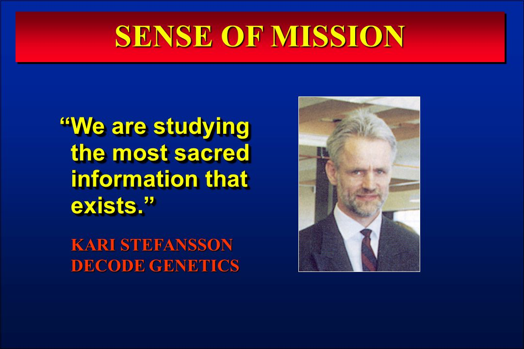 KARI STEFANSSON DECODE GENETICS SENSE OF MISSION We are studying the most sacred information that exists.