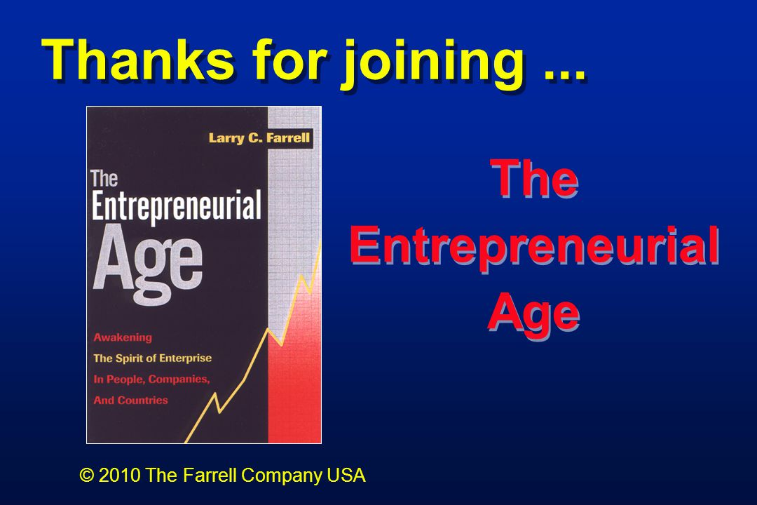 © 2010 The Farrell Company USA Thanks for joining... The Entrepreneurial Age