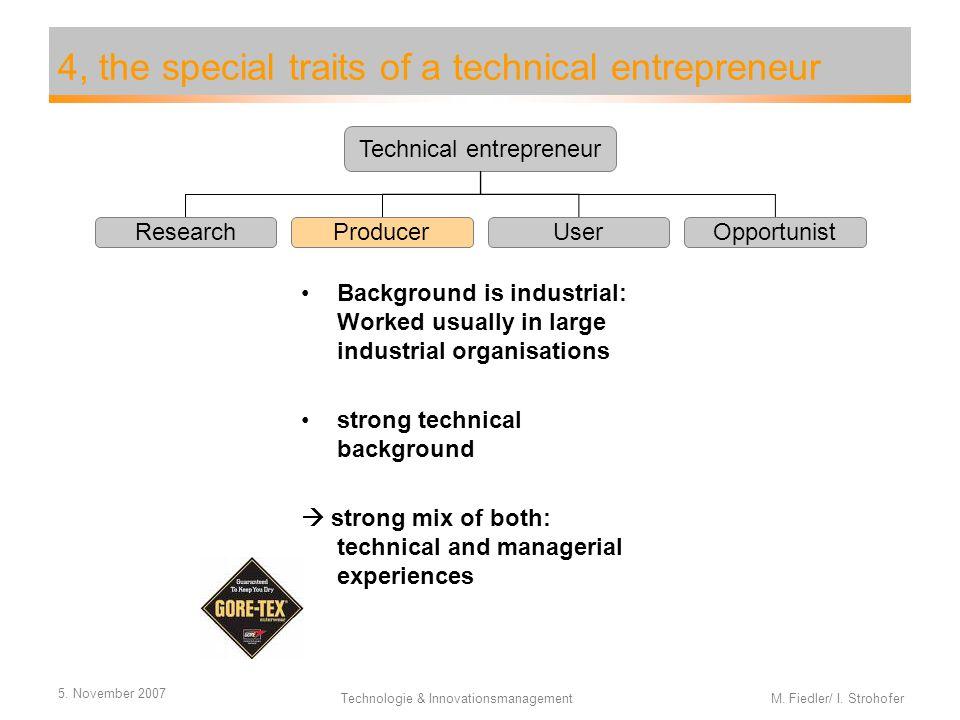 5. November 2007 Technologie & Innovationsmanagement M. Fiedler/ I. Strohofer 4, the special traits of a technical entrepreneur Background is industri