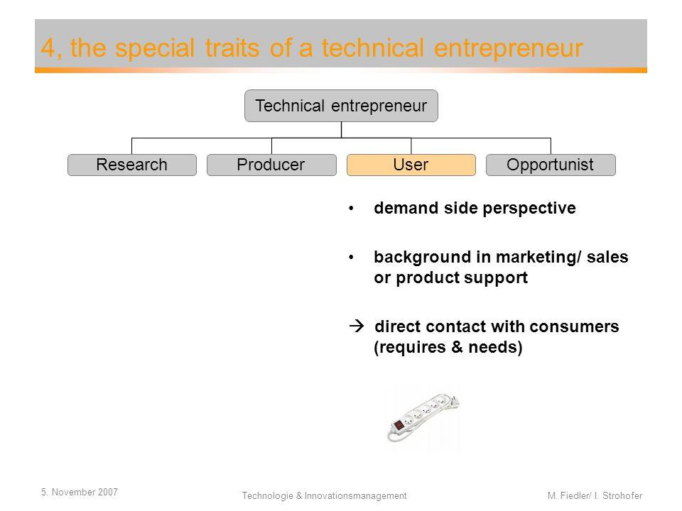 5. November 2007 Technologie & Innovationsmanagement M. Fiedler/ I. Strohofer 4, the special traits of a technical entrepreneur demand side perspectiv