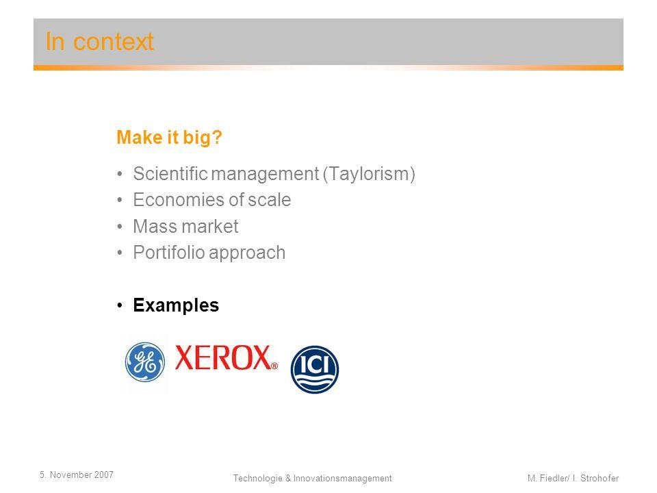 5. November 2007 Technologie & Innovationsmanagement M. Fiedler/ I. Strohofer Make it big? Scientific management (Taylorism) Economies of scale Mass m