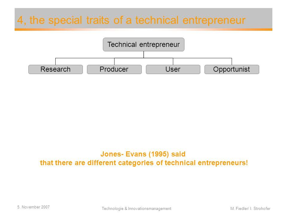 5. November 2007 Technologie & Innovationsmanagement M. Fiedler/ I. Strohofer 4, the special traits of a technical entrepreneur Technical entrepreneur