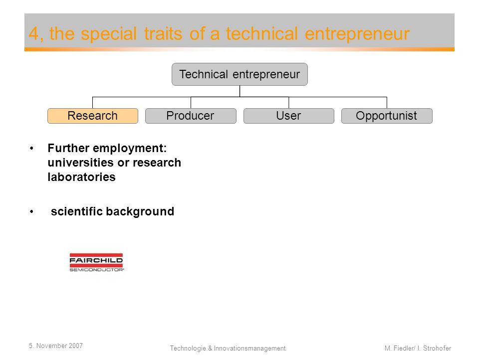 5. November 2007 Technologie & Innovationsmanagement M. Fiedler/ I. Strohofer 4, the special traits of a technical entrepreneur Further employment: un