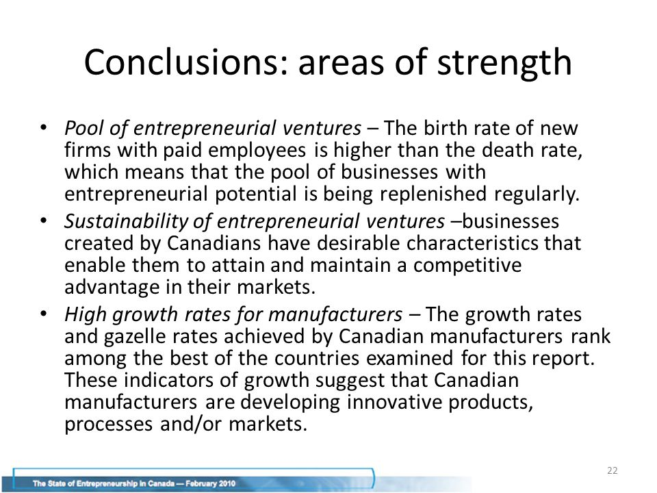 Conclusions: areas of strength Pool of entrepreneurial ventures – The birth rate of new firms with paid employees is higher than the death rate, which means that the pool of businesses with entrepreneurial potential is being replenished regularly.