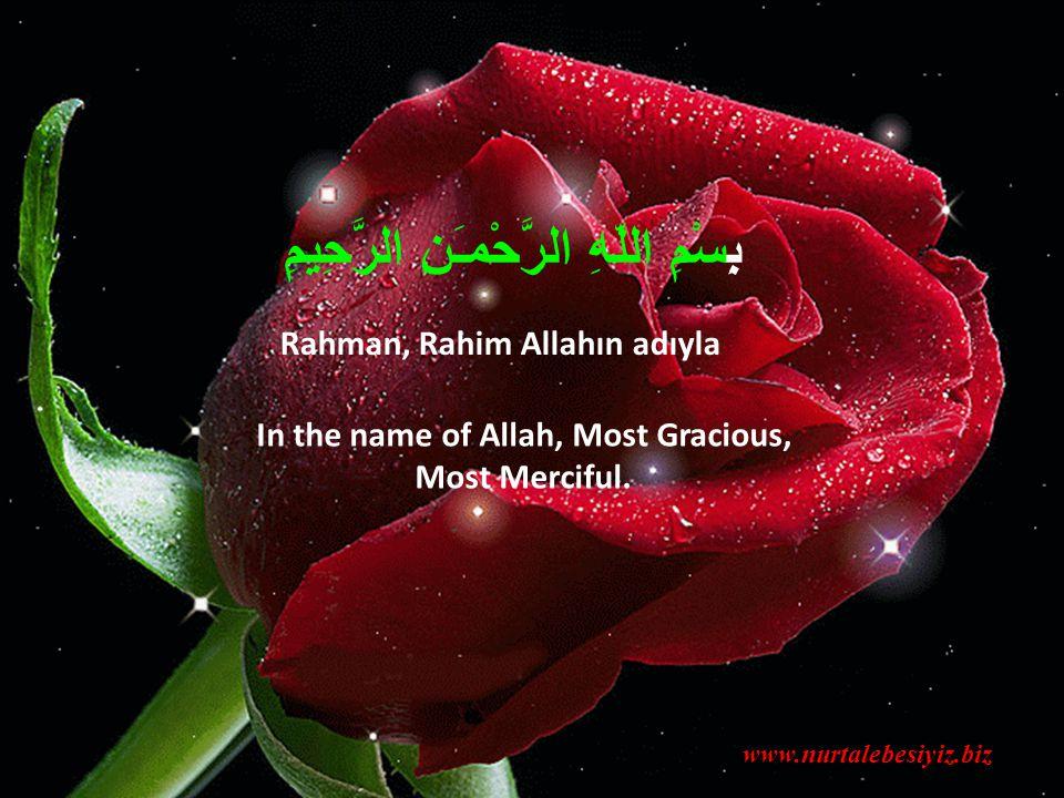 Rahman, Rahim Allahın adıyla In the name of Allah, Most Gracious, Most Merciful.